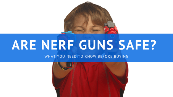 Are Nerf Guns safe?