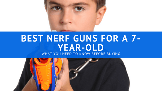 Best Nerf Guns for a 7-year-old