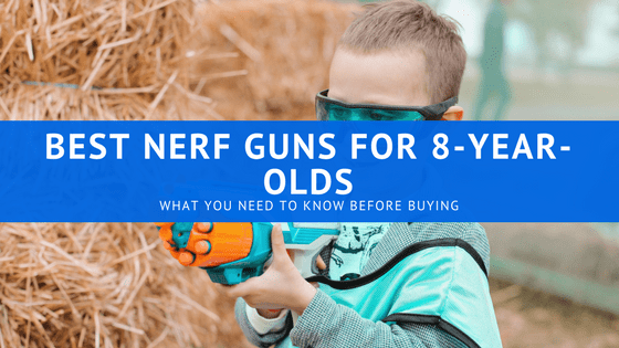 Best Nerf guns for 8-year-olds