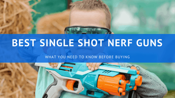 Best Single Shot Nerf Guns