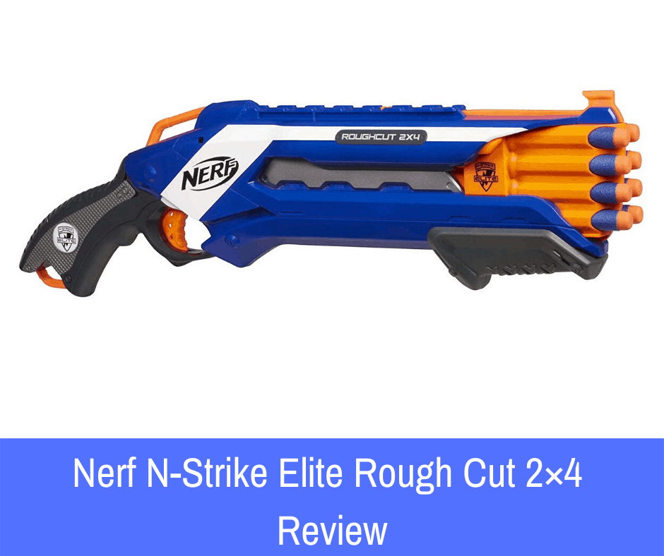 Nerf N-Strike Elite Rough Cut 2×4 Review