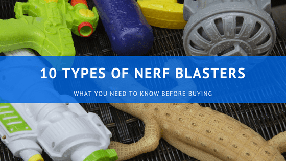 10 Types of Nerf Blasters