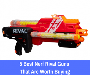 5 Best Nerf Rival Guns That Are Worth Buying