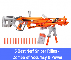 5 Best Nerf Sniper Rifles - Combo of Accuracy & Power