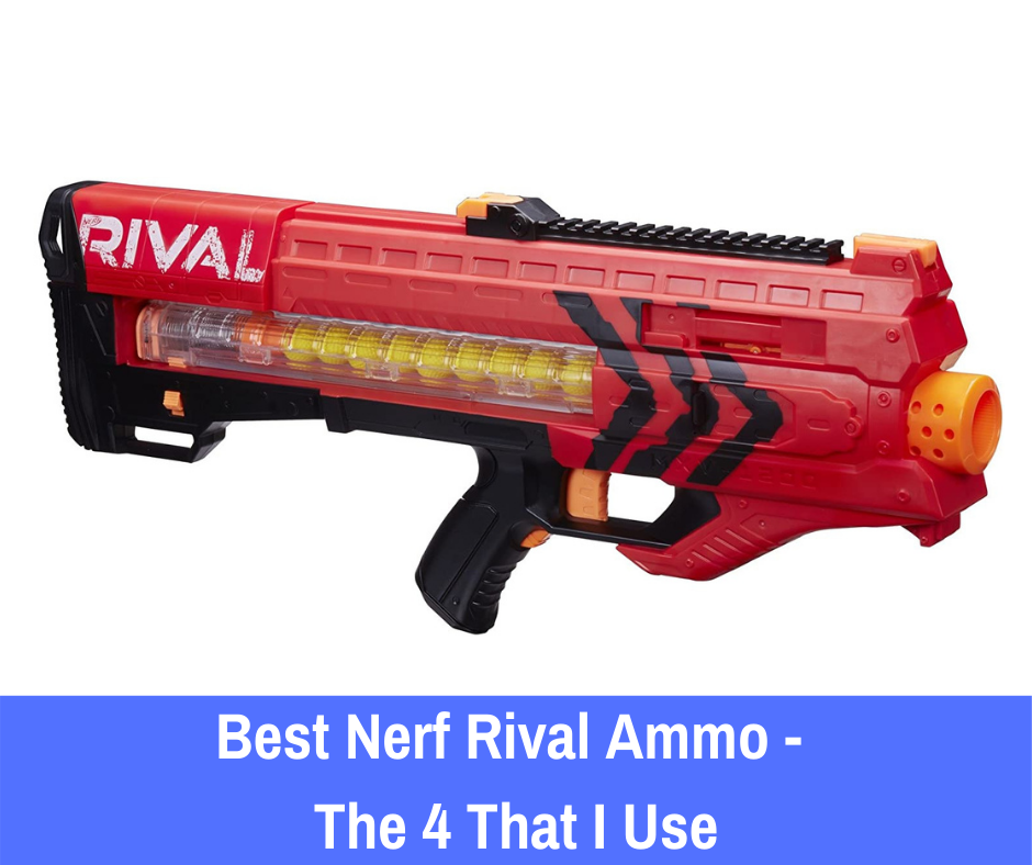 Best Nerf Rival Ammo - The 4 That I Use