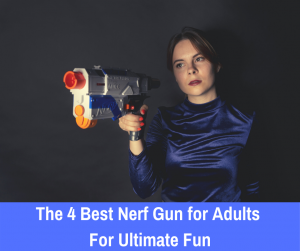 The 4 Best Nerf Gun for Adults For Ultimate Fun